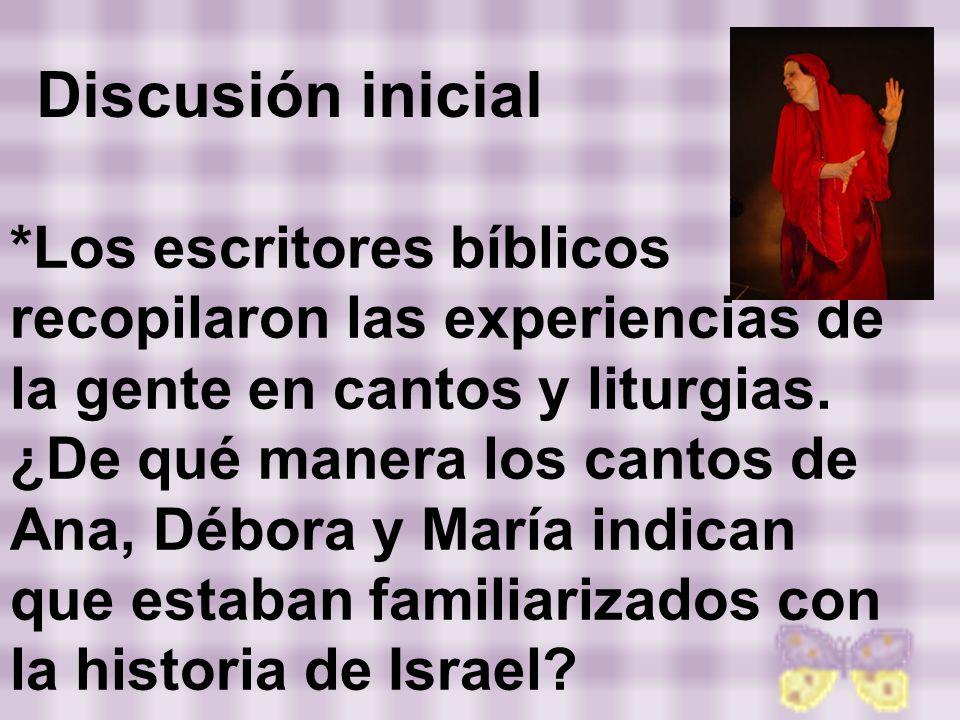 *Los escritores bíblicos recopilaron las experiencias de la gente en cantos y liturgias. ¿De qué manera los cantos de Ana, Débora y María indican que