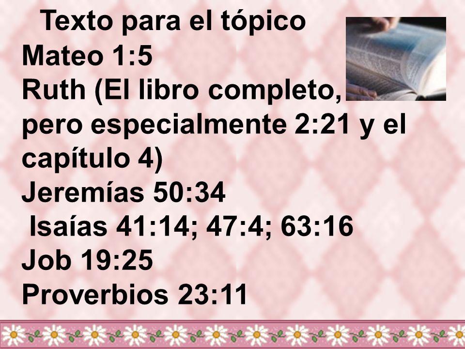 Mateo 1:5 Ruth (El libro completo, pero especialmente 2:21 y el capítulo 4) Jeremías 50:34 Isaías 41:14; 47:4; 63:16 Job 19:25 Proverbios 23:11 Texto