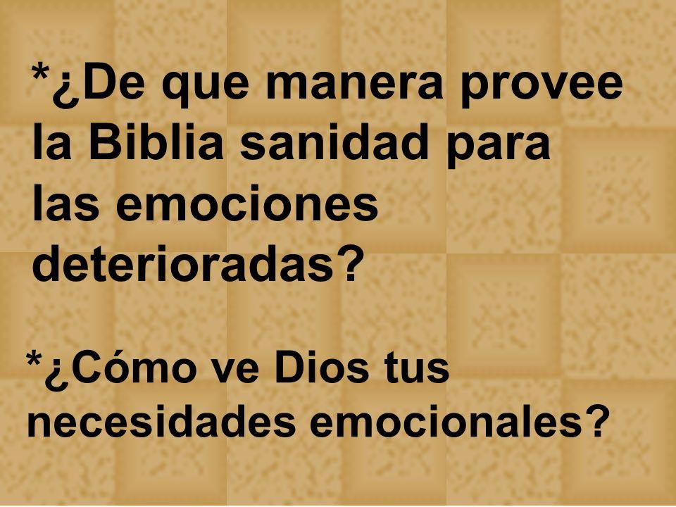 *¿De que manera provee la Biblia sanidad para las emociones deterioradas? *¿Cómo ve Dios tus necesidades emocionales?