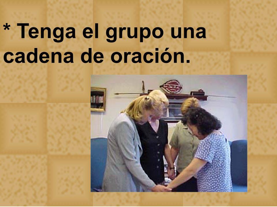 * Tenga el grupo una cadena de oración.