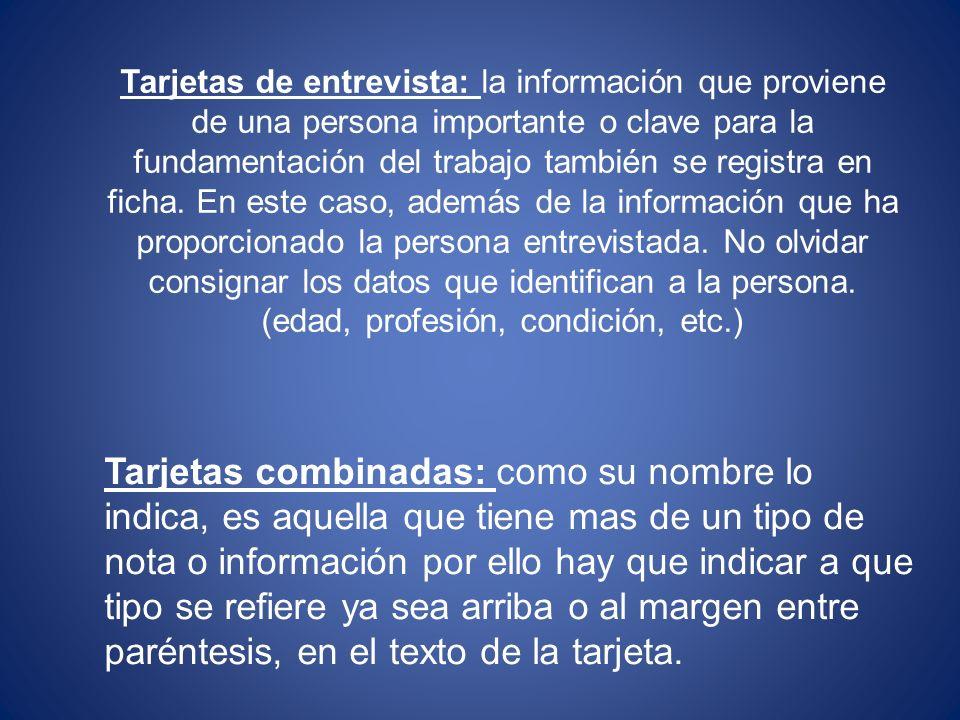 Tarjetas de entrevista: la información que proviene de una persona importante o clave para la fundamentación del trabajo también se registra en ficha.