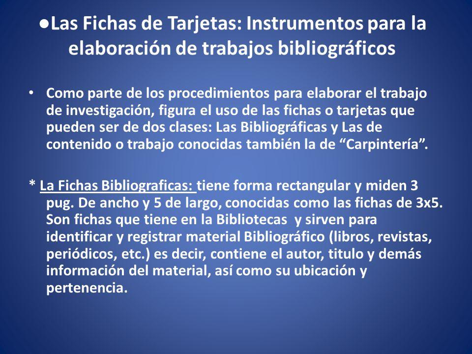 Las Fichas de Tarjetas: Instrumentos para la elaboración de trabajos bibliográficos Como parte de los procedimientos para elaborar el trabajo de inves
