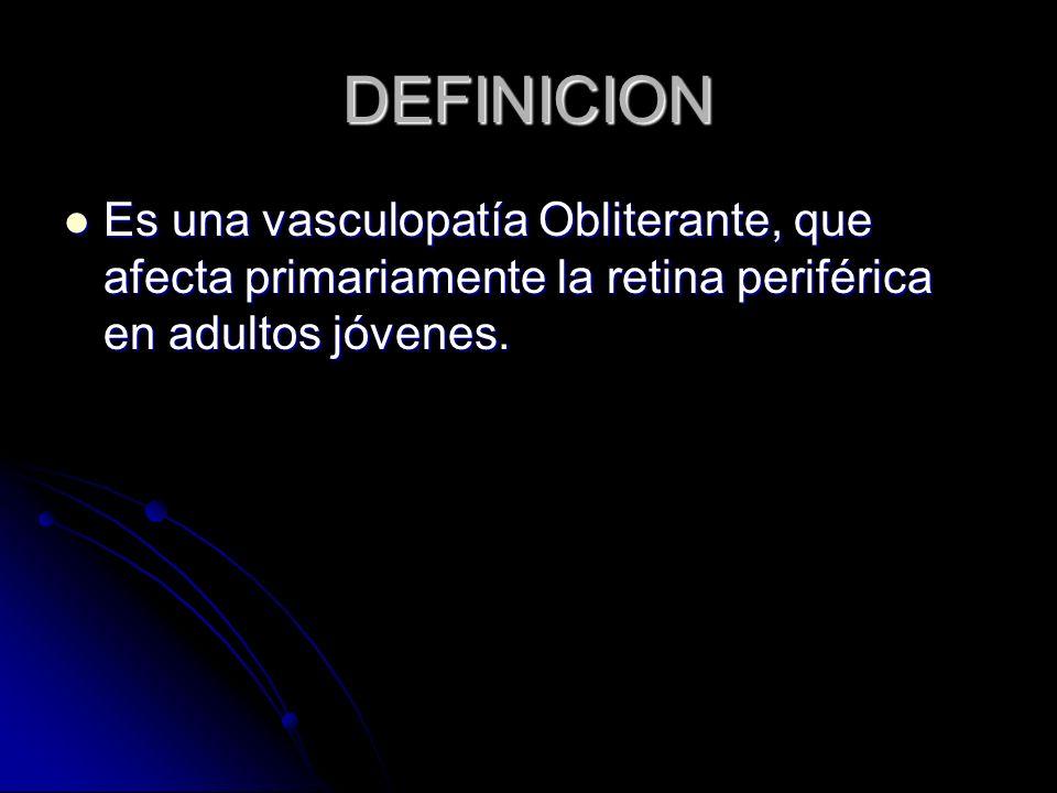 DEFINICION Es una vasculopatía Obliterante, que afecta primariamente la retina periférica en adultos jóvenes. Es una vasculopatía Obliterante, que afe