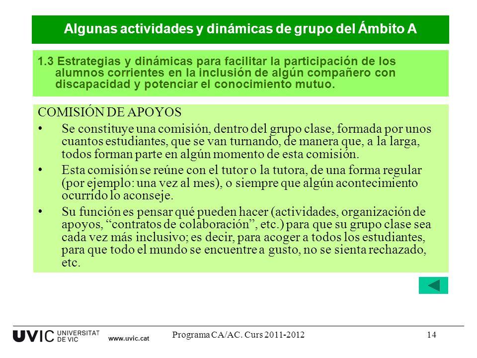 Programa CA/AC. Curs 2011-201214 COMISIÓN DE APOYOS Se constituye una comisión, dentro del grupo clase, formada por unos cuantos estudiantes, que se v