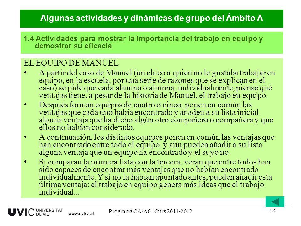 Programa CA/AC. Curs 2011-201216 www.uvic.cat EL EQUIPO DE MANUEL A partir del caso de Manuel (un chico a quien no le gustaba trabajar en equipo, en l