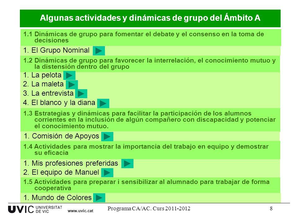 Programa CA/AC. Curs 2011-20128 Algunas actividades y dinámicas de grupo del Ámbito A 1. La pelota 2. La maleta 3. La entrevista 4. El blanco y la dia