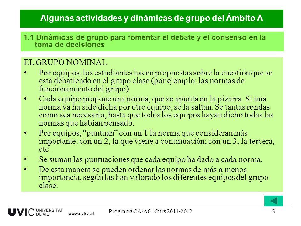 Programa CA/AC. Curs 2011-20129 www.uvic.cat EL GRUPO NOMINAL Por equipos, los estudiantes hacen propuestas sobre la cuestión que se está debatiendo e