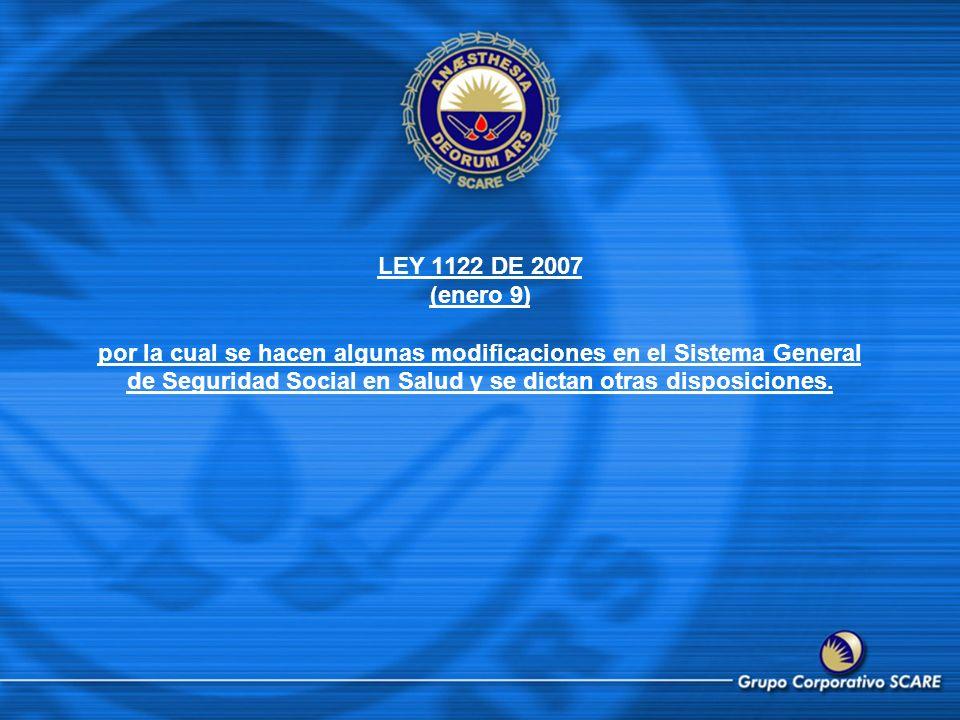 LEY 1122 DE 2007 (enero 9) por la cual se hacen algunas modificaciones en el Sistema General de Seguridad Social en Salud y se dictan otras disposicio