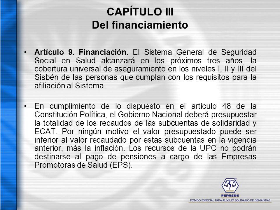 CAPÍTULO III Del financiamiento Artículo 9. Financiación. El Sistema General de Seguridad Social en Salud alcanzará en los próximos tres años, la cobe