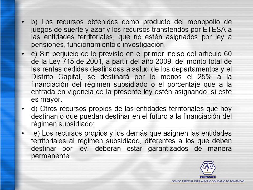 b) Los recursos obtenidos como producto del monopolio de juegos de suerte y azar y los recursos transferidos por ETESA a las entidades territoriales,