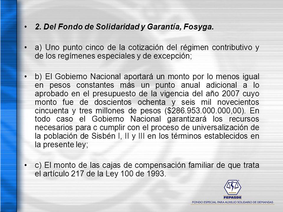 2. Del Fondo de Solidaridad y Garantía, Fosyga. a) Uno punto cinco de la cotización del régimen contributivo y de los regímenes especiales y de excepc