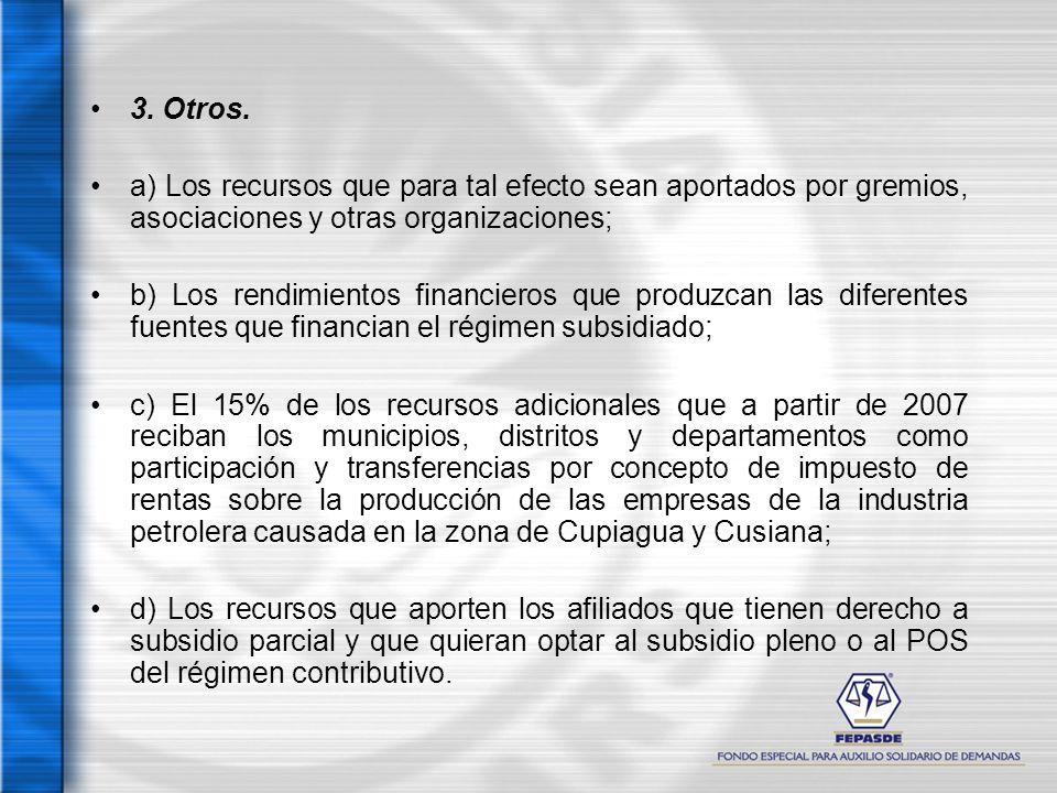 3. Otros. a) Los recursos que para tal efecto sean aportados por gremios, asociaciones y otras organizaciones; b) Los rendimientos financieros que pro