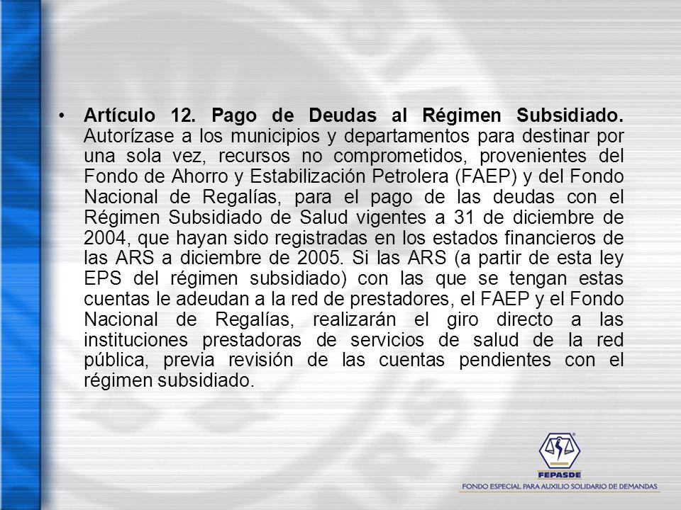 Artículo 12. Pago de Deudas al Régimen Subsidiado. Autorízase a los municipios y departamentos para destinar por una sola vez, recursos no comprometid