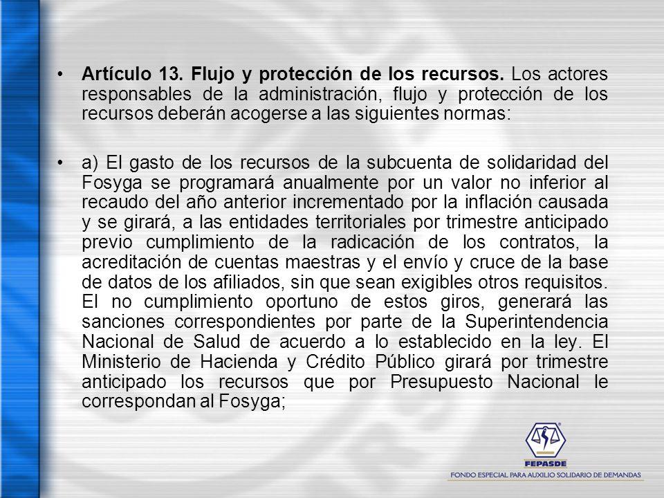 Artículo 13. Flujo y protección de los recursos. Los actores responsables de la administración, flujo y protección de los recursos deberán acogerse a