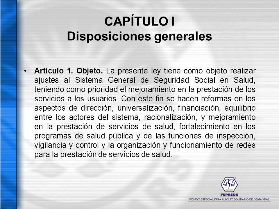 CAPÍTULO I Disposiciones generales Artículo 1. Objeto. La presente ley tiene como objeto realizar ajustes al Sistema General de Seguridad Social en Sa