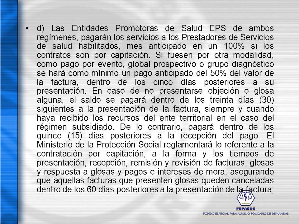d) Las Entidades Promotoras de Salud EPS de ambos regímenes, pagarán los servicios a los Prestadores de Servicios de salud habilitados, mes anticipado