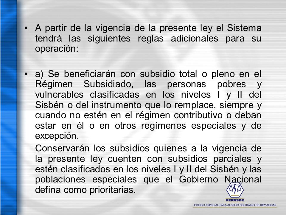 A partir de la vigencia de la presente ley el Sistema tendrá las siguientes reglas adicionales para su operación: a) Se beneficiarán con subsidio tota