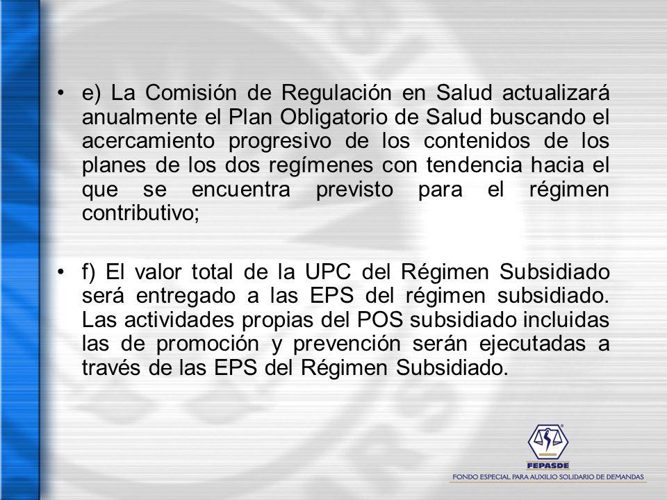 e) La Comisión de Regulación en Salud actualizará anualmente el Plan Obligatorio de Salud buscando el acercamiento progresivo de los contenidos de los