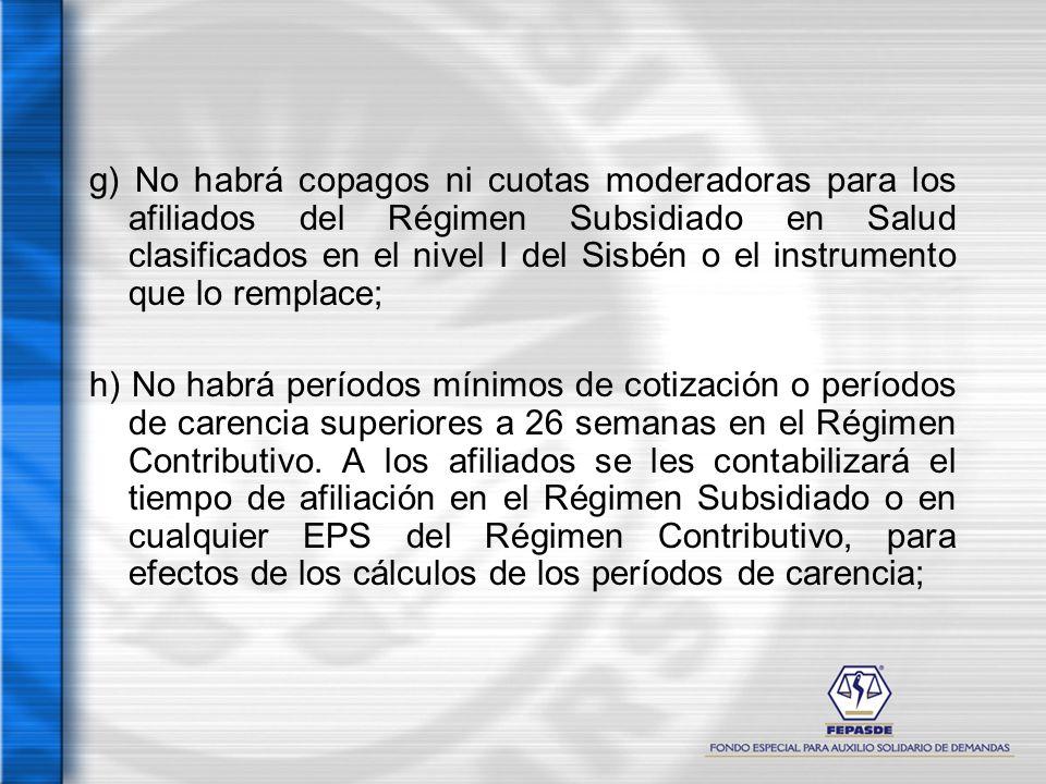 g) No habrá copagos ni cuotas moderadoras para los afiliados del Régimen Subsidiado en Salud clasificados en el nivel I del Sisbén o el instrumento qu