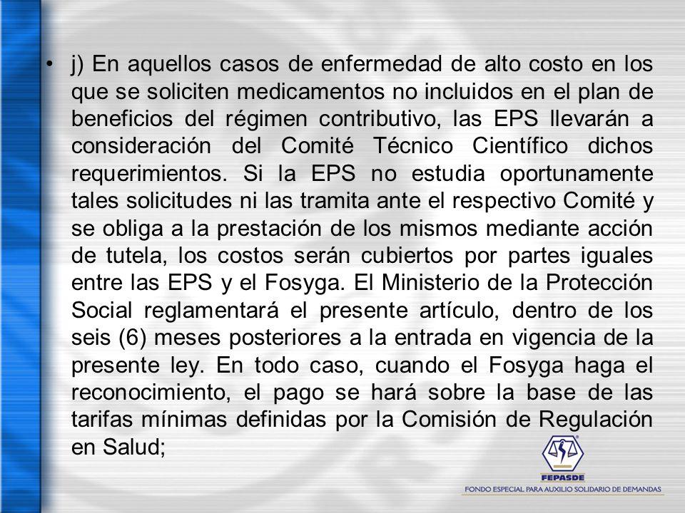 j) En aquellos casos de enfermedad de alto costo en los que se soliciten medicamentos no incluidos en el plan de beneficios del régimen contributivo,