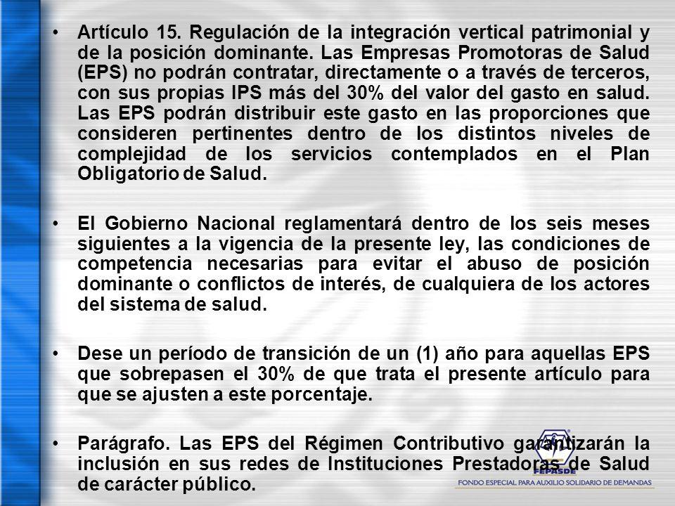 Artículo 15. Regulación de la integración vertical patrimonial y de la posición dominante. Las Empresas Promotoras de Salud (EPS) no podrán contratar,