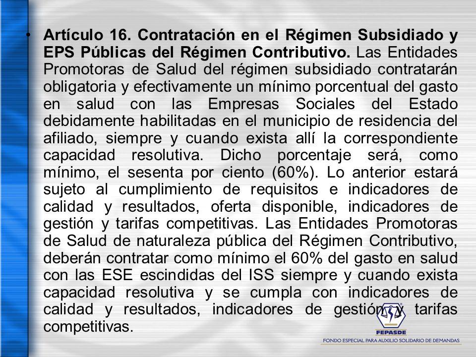 Artículo 16. Contratación en el Régimen Subsidiado y EPS Públicas del Régimen Contributivo. Las Entidades Promotoras de Salud del régimen subsidiado c