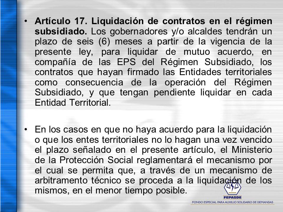 Artículo 17. Liquidación de contratos en el régimen subsidiado. Los gobernadores y/o alcaldes tendrán un plazo de seis (6) meses a partir de la vigenc