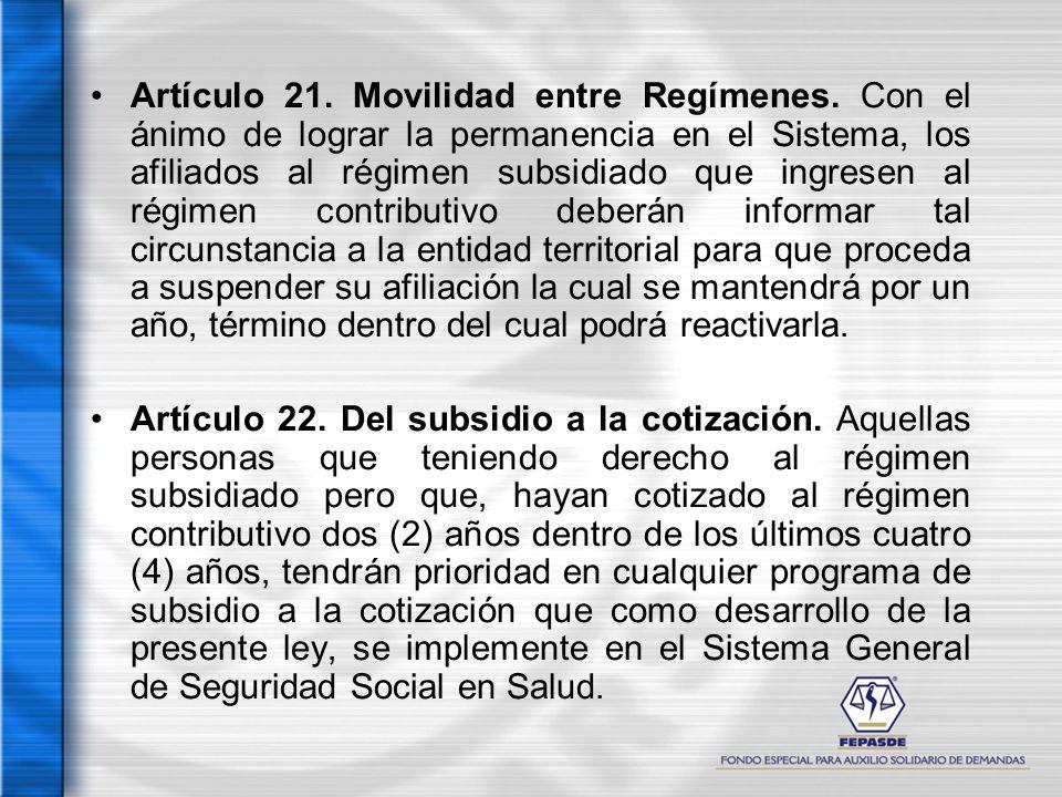 Artículo 21. Movilidad entre Regímenes. Con el ánimo de lograr la permanencia en el Sistema, los afiliados al régimen subsidiado que ingresen al régim