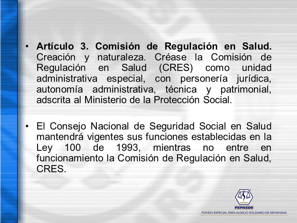 Artículo 3. Comisión de Regulación en Salud. Creación y naturaleza. Créase la Comisión de Regulación en Salud (CRES) como unidad administrativa especi