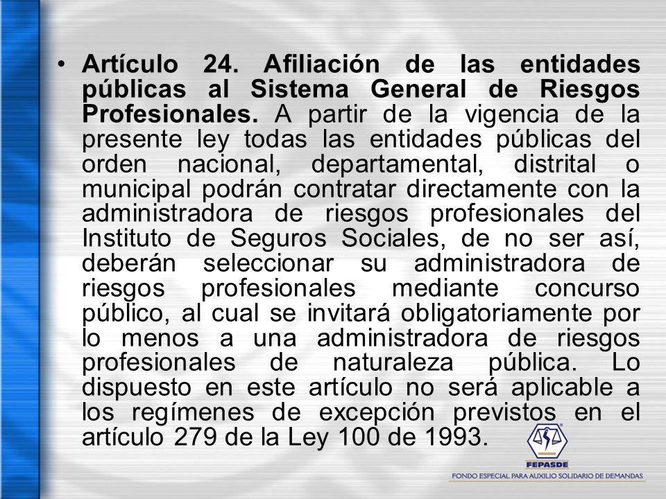 Artículo 24. Afiliación de las entidades públicas al Sistema General de Riesgos Profesionales. A partir de la vigencia de la presente ley todas las en