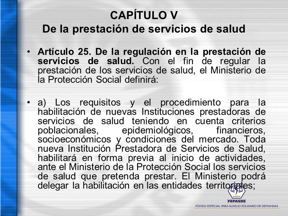 CAPÍTULO V De la prestación de servicios de salud Artículo 25. De la regulación en la prestación de servicios de salud. Con el fin de regular la prest