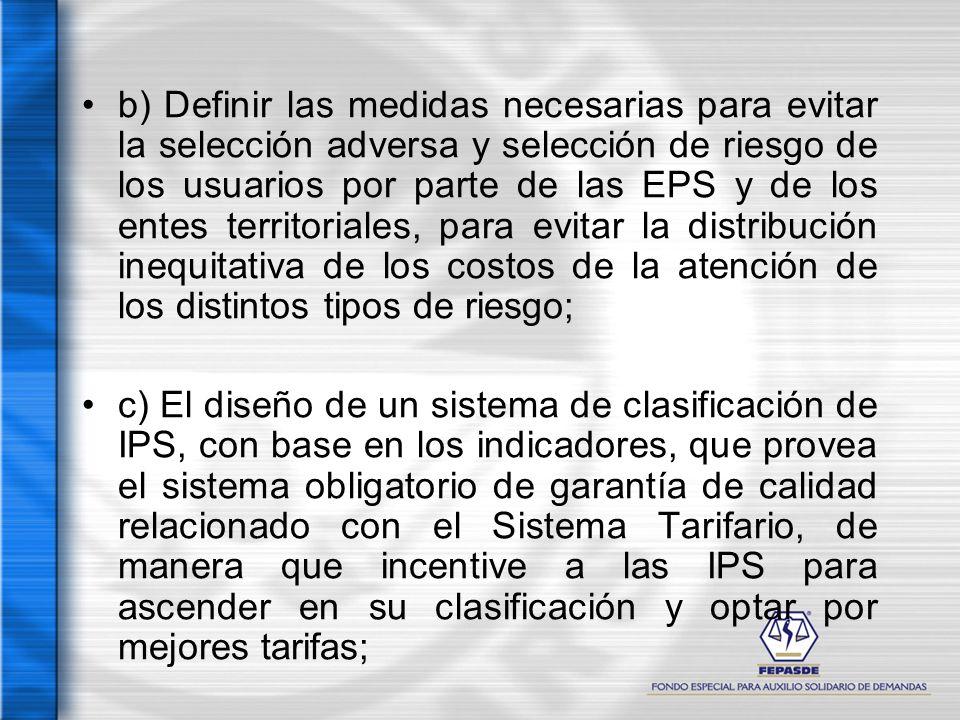 b) Definir las medidas necesarias para evitar la selección adversa y selección de riesgo de los usuarios por parte de las EPS y de los entes territori
