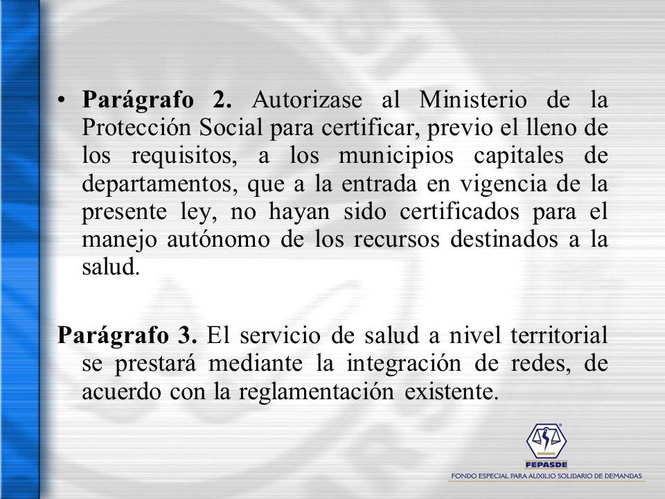 Parágrafo 2. Autorizase al Ministerio de la Protección Social para certificar, previo el lleno de los requisitos, a los municipios capitales de depart