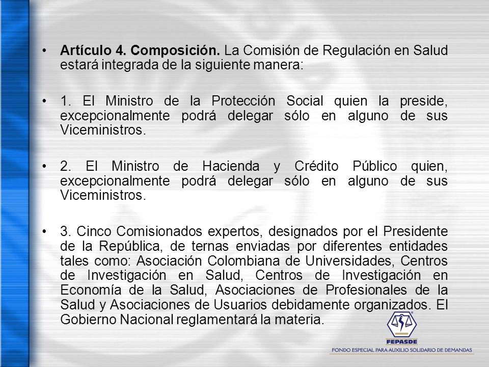 Artículo 4. Composición. La Comisión de Regulación en Salud estará integrada de la siguiente manera: 1. El Ministro de la Protección Social quien la p