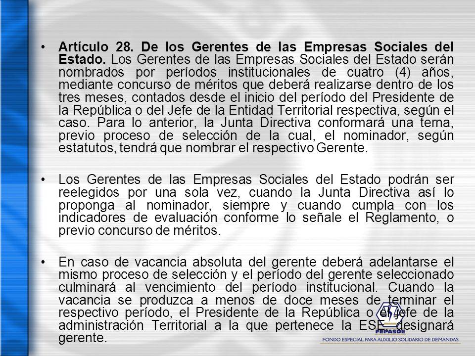 Artículo 28. De los Gerentes de las Empresas Sociales del Estado. Los Gerentes de las Empresas Sociales del Estado serán nombrados por períodos instit