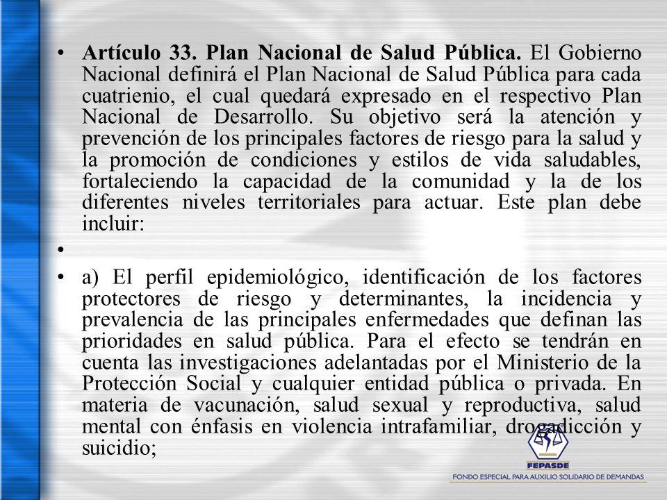 Artículo 33. Plan Nacional de Salud Pública. El Gobierno Nacional definirá el Plan Nacional de Salud Pública para cada cuatrienio, el cual quedará exp