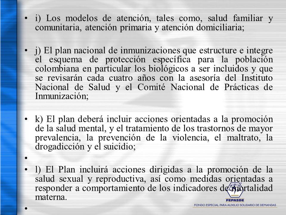 i) Los modelos de atención, tales como, salud familiar y comunitaria, atención primaria y atención domiciliaria; j) El plan nacional de inmunizaciones
