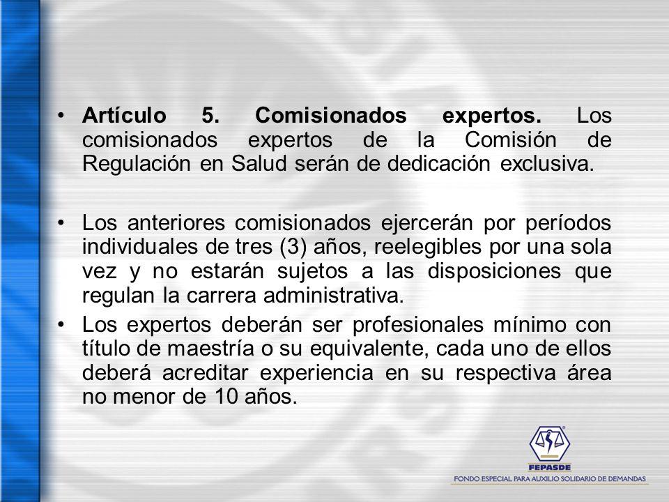 Artículo 5. Comisionados expertos. Los comisionados expertos de la Comisión de Regulación en Salud serán de dedicación exclusiva. Los anteriores comis