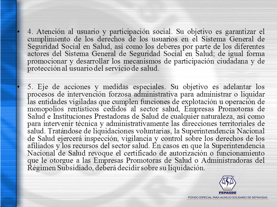 4. Atención al usuario y participación social. Su objetivo es garantizar el cumplimiento de los derechos de los usuarios en el Sistema General de Segu