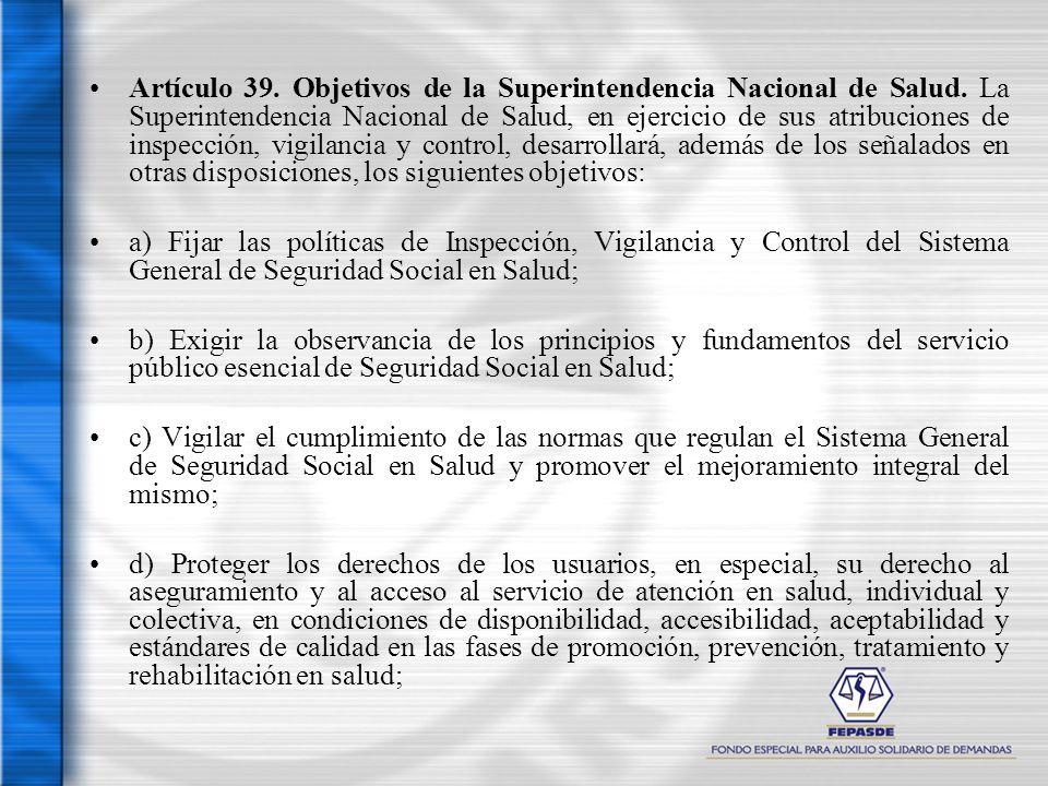 Artículo 39. Objetivos de la Superintendencia Nacional de Salud. La Superintendencia Nacional de Salud, en ejercicio de sus atribuciones de inspección
