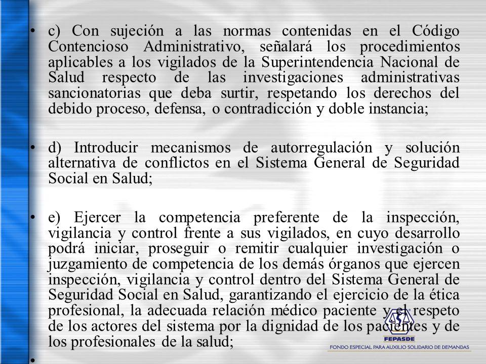 c) Con sujeción a las normas contenidas en el Código Contencioso Administrativo, señalará los procedimientos aplicables a los vigilados de la Superint