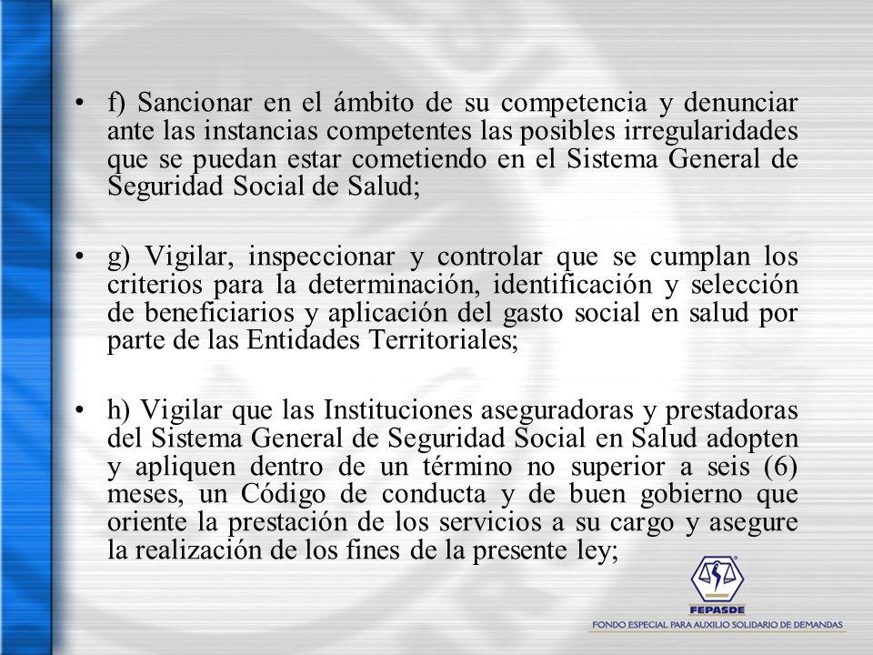 f) Sancionar en el ámbito de su competencia y denunciar ante las instancias competentes las posibles irregularidades que se puedan estar cometiendo en