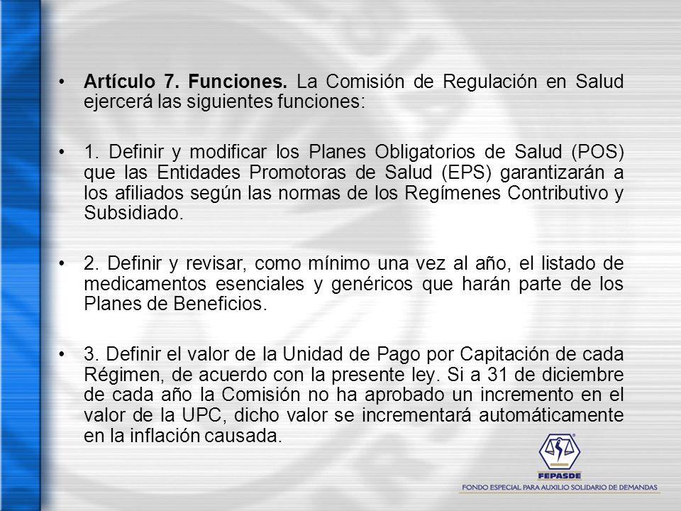 Artículo 7. Funciones. La Comisión de Regulación en Salud ejercerá las siguientes funciones: 1. Definir y modificar los Planes Obligatorios de Salud (