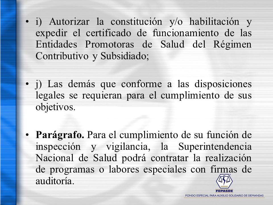i) Autorizar la constitución y/o habilitación y expedir el certificado de funcionamiento de las Entidades Promotoras de Salud del Régimen Contributivo
