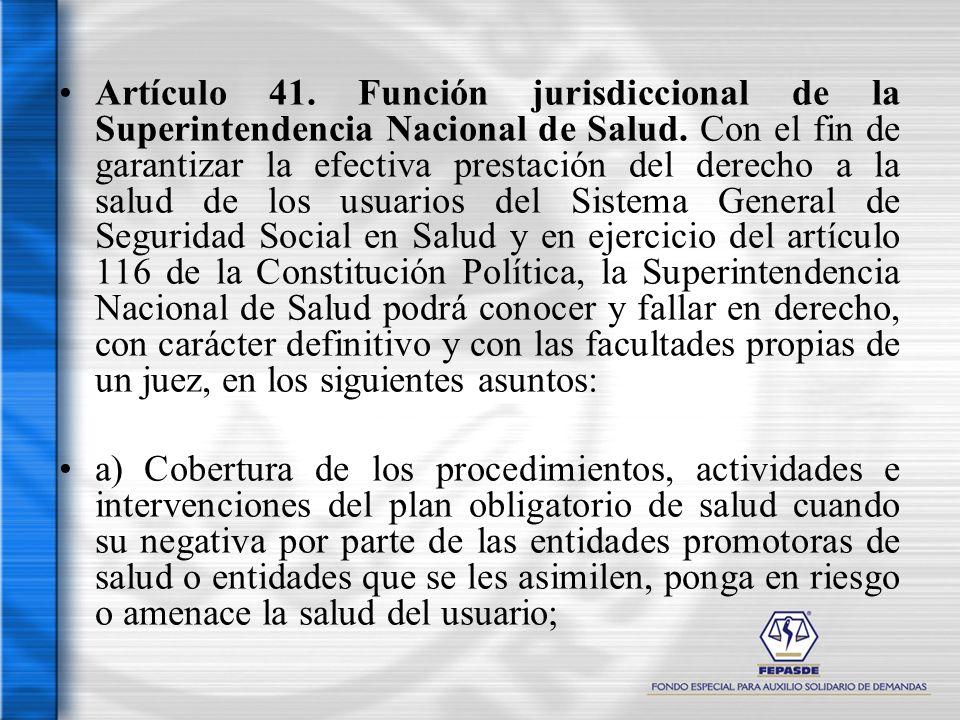 Artículo 41. Función jurisdiccional de la Superintendencia Nacional de Salud. Con el fin de garantizar la efectiva prestación del derecho a la salud d