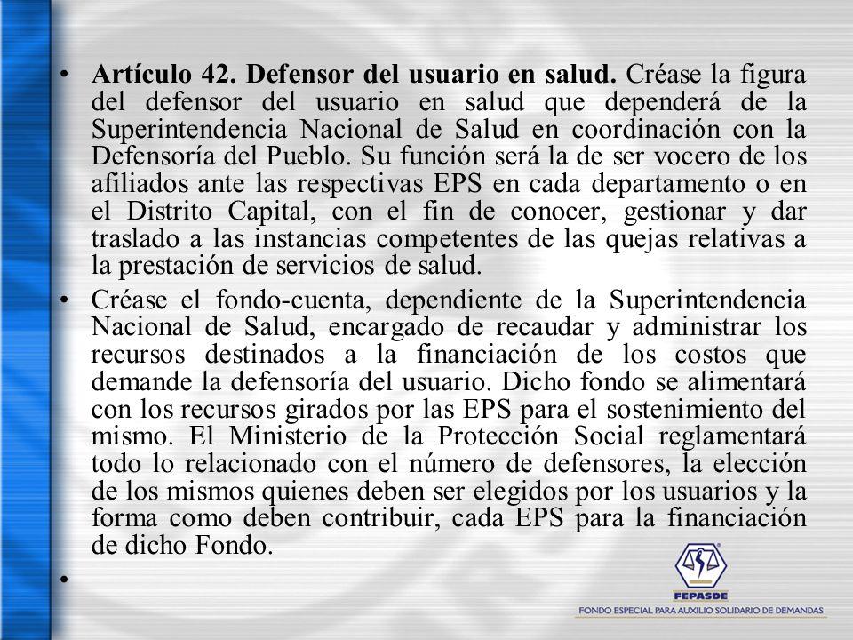Artículo 42. Defensor del usuario en salud. Créase la figura del defensor del usuario en salud que dependerá de la Superintendencia Nacional de Salud