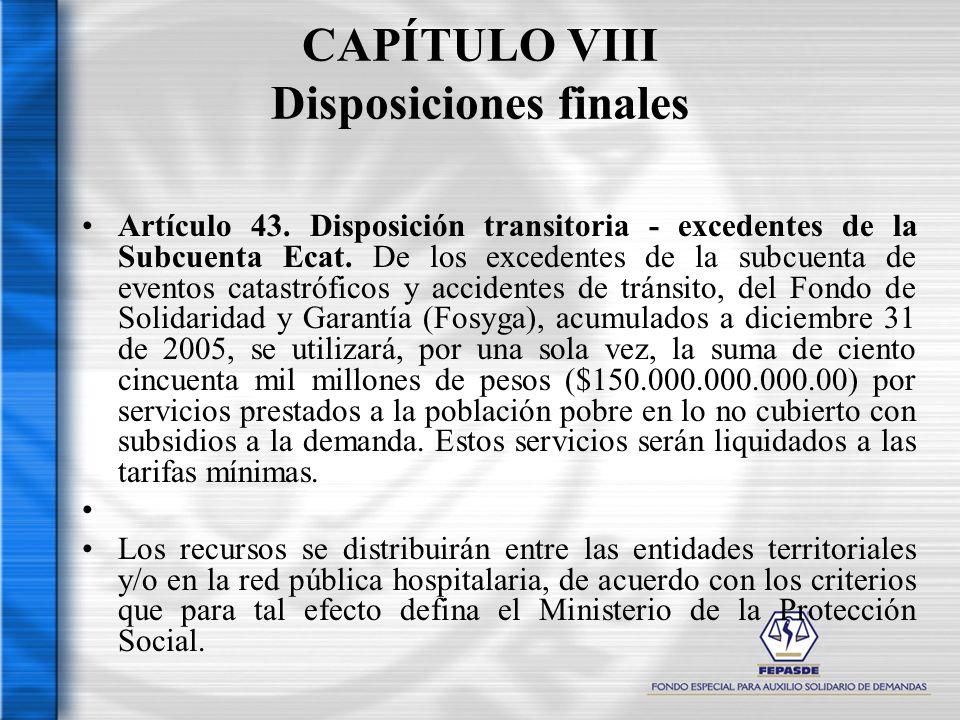 CAPÍTULO VIII Disposiciones finales Artículo 43. Disposición transitoria - excedentes de la Subcuenta Ecat. De los excedentes de la subcuenta de event