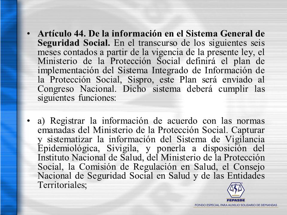 Artículo 44. De la información en el Sistema General de Seguridad Social. En el transcurso de los siguientes seis meses contados a partir de la vigenc