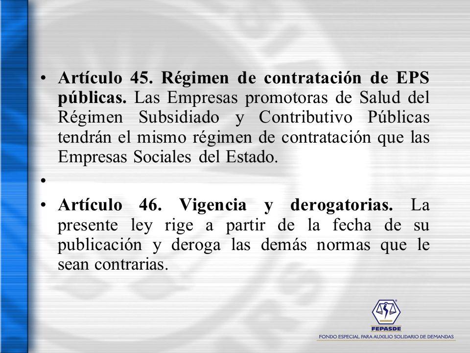 Artículo 45. Régimen de contratación de EPS públicas. Las Empresas promotoras de Salud del Régimen Subsidiado y Contributivo Públicas tendrán el mismo