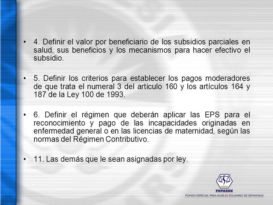 4. Definir el valor por beneficiario de los subsidios parciales en salud, sus beneficios y los mecanismos para hacer efectivo el subsidio. 5. Definir
